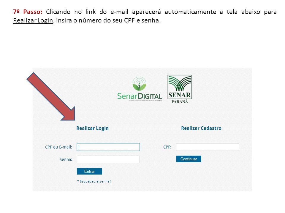 7º Passo: Clicando no link do e-mail aparecerá automaticamente a tela abaixo para Realizar Login, insira o número do seu CPF e senha.
