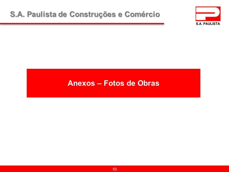 Anexos – Fotos de Obras 10 S.A. Paulista de Construções e Comércio
