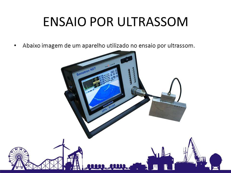ENSAIO POR ULTRASSOM Abaixo imagem de um aparelho utilizado no ensaio por ultrassom.