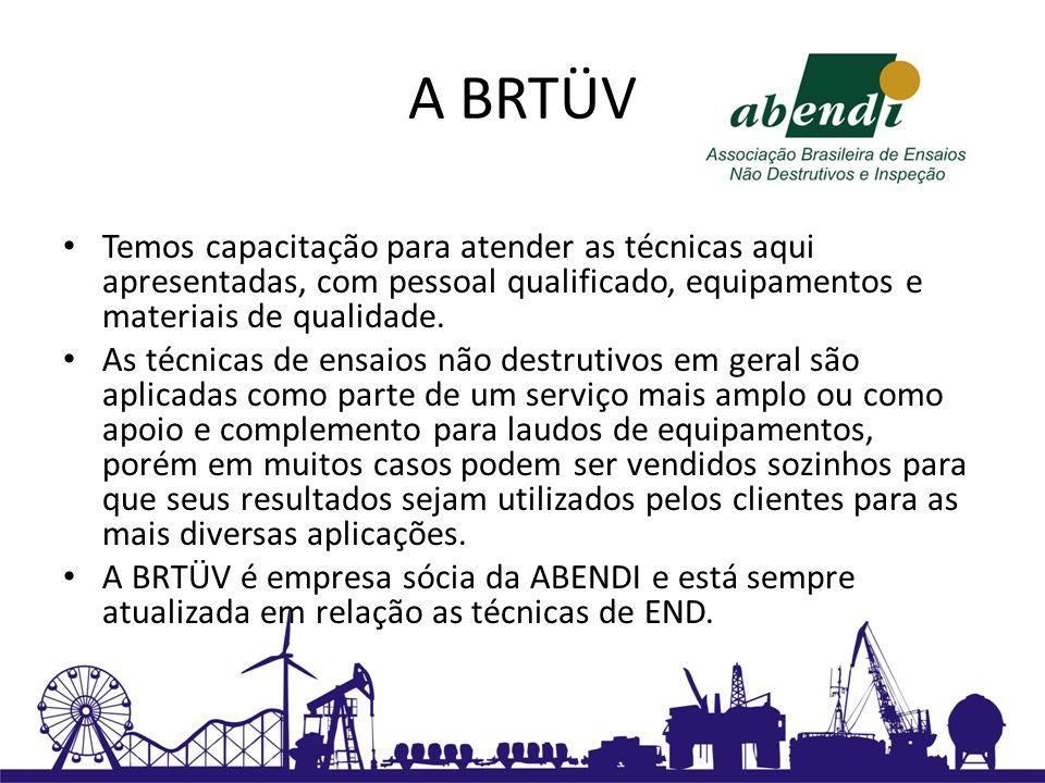 A BRTÜV Temos capacitação para atender as técnicas aqui apresentadas, com pessoal qualificado, equipamentos e materiais de qualidade. As técnicas de e