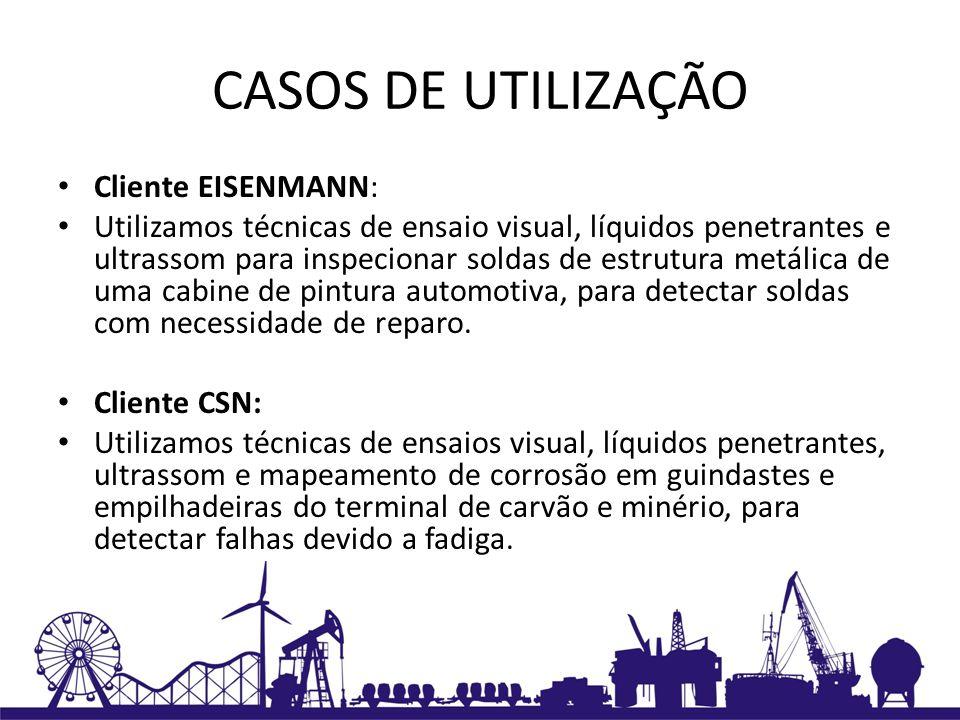 CASOS DE UTILIZAÇÃO Cliente EISENMANN: Utilizamos técnicas de ensaio visual, líquidos penetrantes e ultrassom para inspecionar soldas de estrutura met