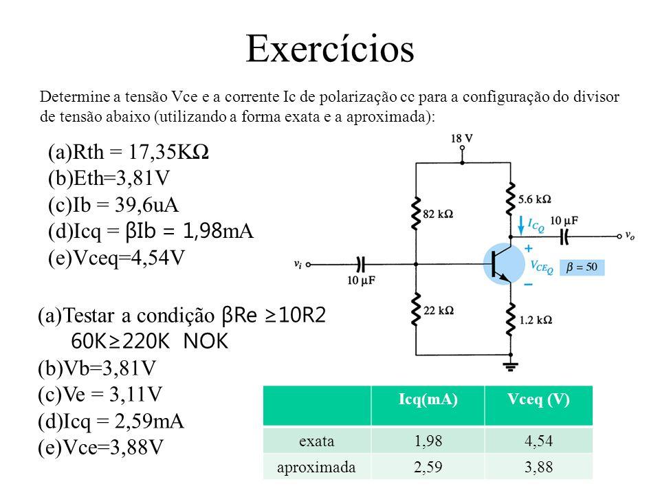 Exercícios Determine a tensão Vce e a corrente Ic de polarização cc para a configuração do divisor de tensão abaixo (utilizando a forma exata e a apro