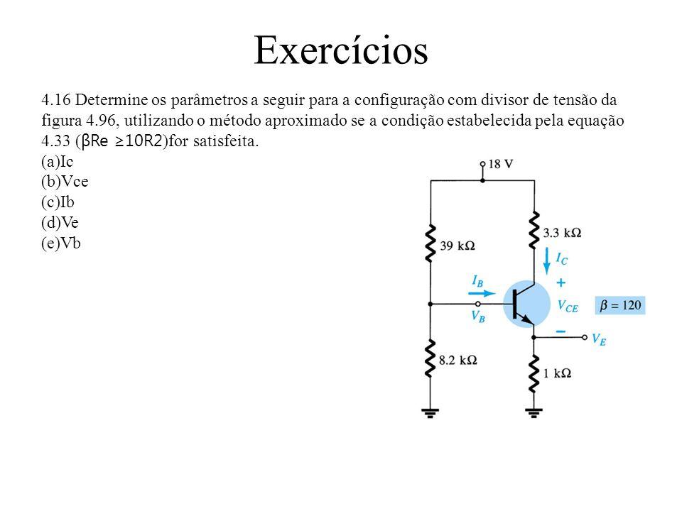 Exercícios 4.16 Determine os parâmetros a seguir para a configuração com divisor de tensão da figura 4.96, utilizando o método aproximado se a condiçã