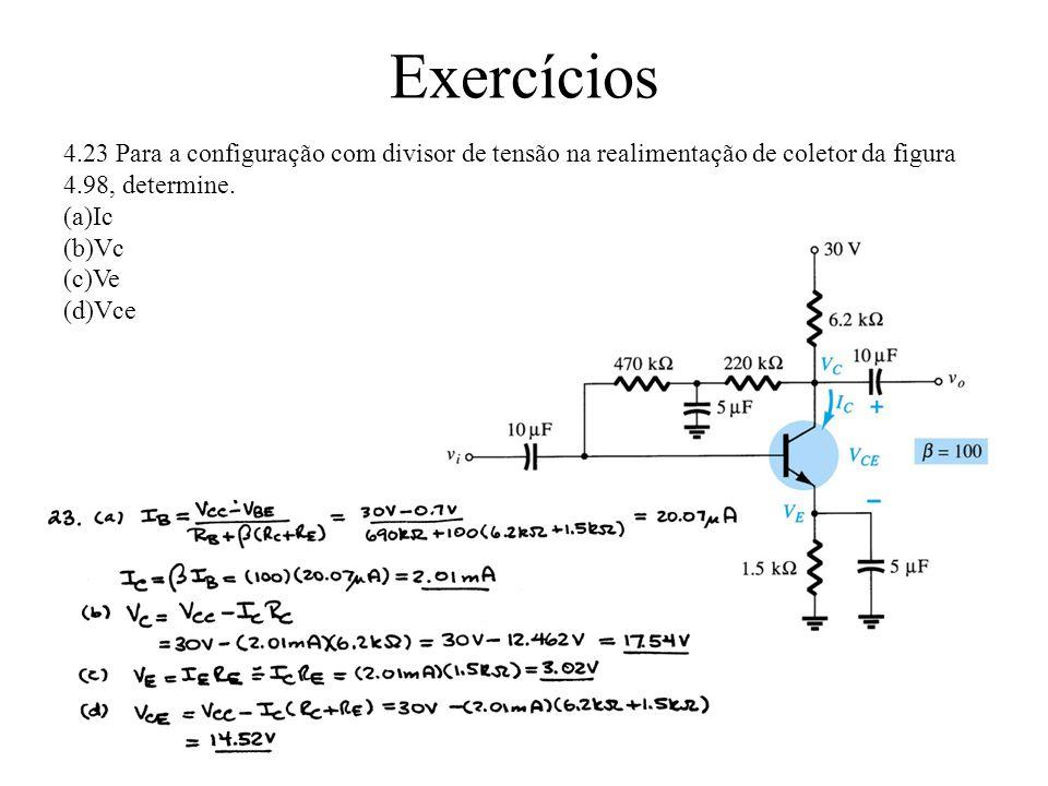 Exercícios 4.23 Para a configuração com divisor de tensão na realimentação de coletor da figura 4.98, determine. (a)Ic (b)Vc (c)Ve (d)Vce