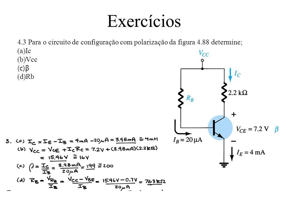 Exercícios 4.4 Encontre a corrente de saturação (Icsat) para o circuito de configuração com polarização fixa da figura 4.86 Vcc=16V, Rb = 470K, Rc=2,7K e β = 90
