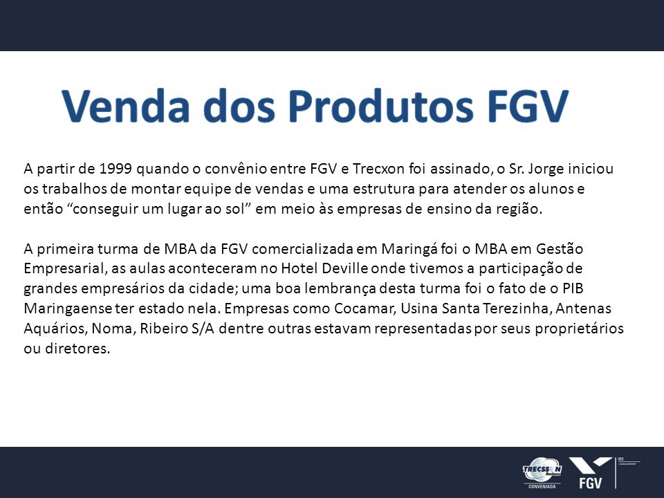 A partir de 1999 quando o convênio entre FGV e Trecxon foi assinado, o Sr.