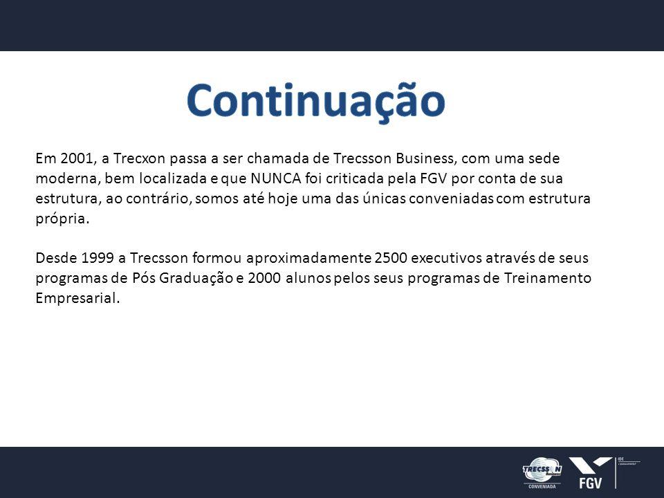 Em 2001, a Trecxon passa a ser chamada de Trecsson Business, com uma sede moderna, bem localizada e que NUNCA foi criticada pela FGV por conta de sua estrutura, ao contrário, somos até hoje uma das únicas conveniadas com estrutura própria.