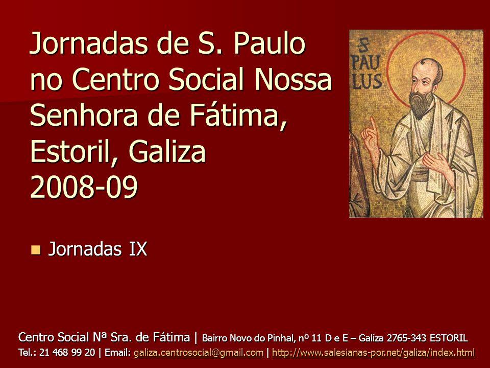 Jornadas de S. Paulo no Centro Social Nossa Senhora de Fátima, Estoril, Galiza 2008-09 Jornadas IX Jornadas IX Centro Social Nª Sra. de Fátima | Bairr