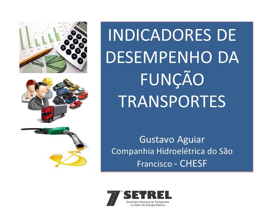 INDICADORES DE DESEMPENHO DA FUNÇÃO TRANSPORTES Gustavo Aguiar Companhia Hidroelétrica do São Francisco - CHESF
