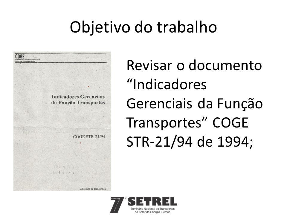"""Objetivo do trabalho Revisar o documento """"Indicadores Gerenciais da Função Transportes"""" COGE STR-21/94 de 1994;"""