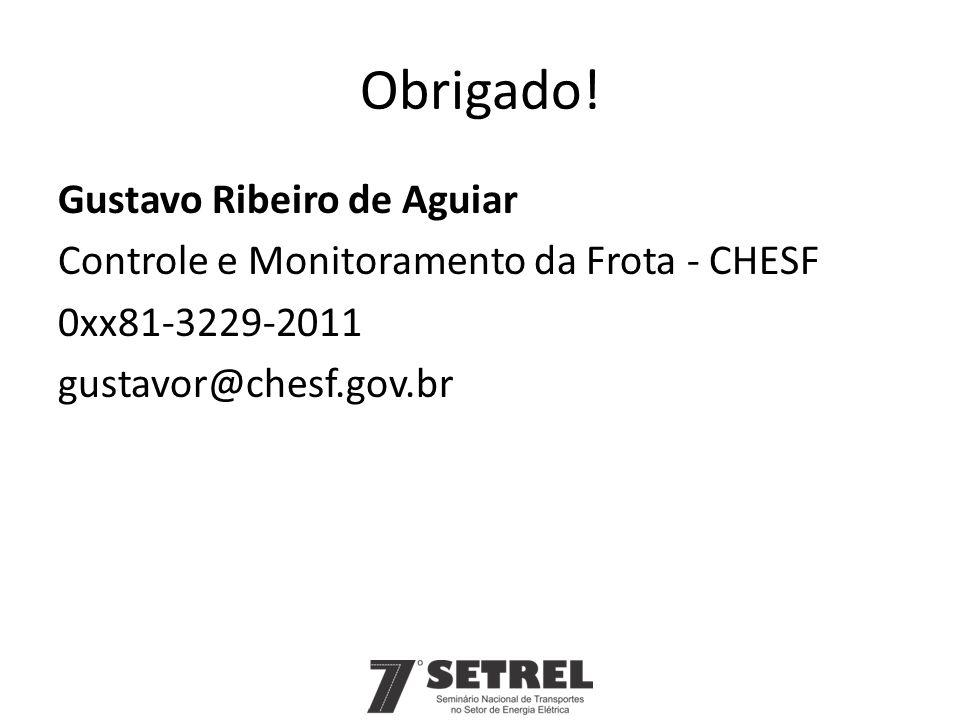 Obrigado! Gustavo Ribeiro de Aguiar Controle e Monitoramento da Frota - CHESF 0xx81-3229-2011 gustavor@chesf.gov.br
