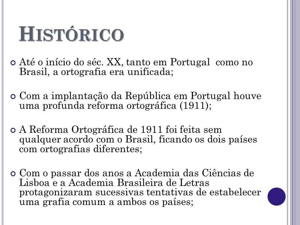 H ISTÓRICO Até o início do séc. XX, tanto em Portugal como no Brasil, a ortografia era unificada; Com a implantação da República em Portugal houve uma