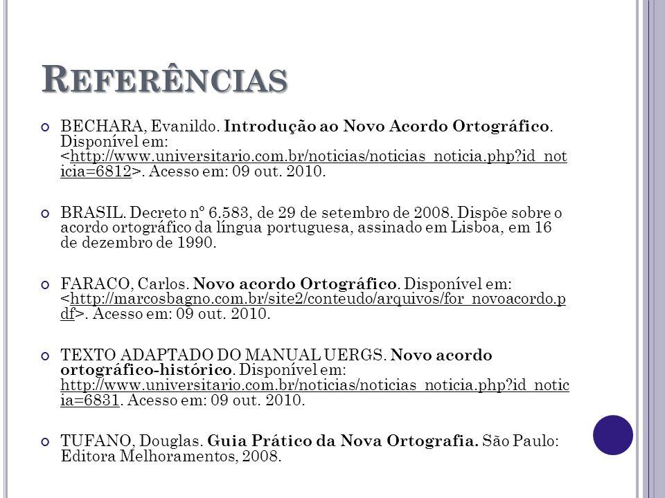 R EFERÊNCIAS BECHARA, Evanildo. Introdução ao Novo Acordo Ortográfico. Disponível em:. Acesso em: 09 out. 2010.http://www.universitario.com.br/noticia
