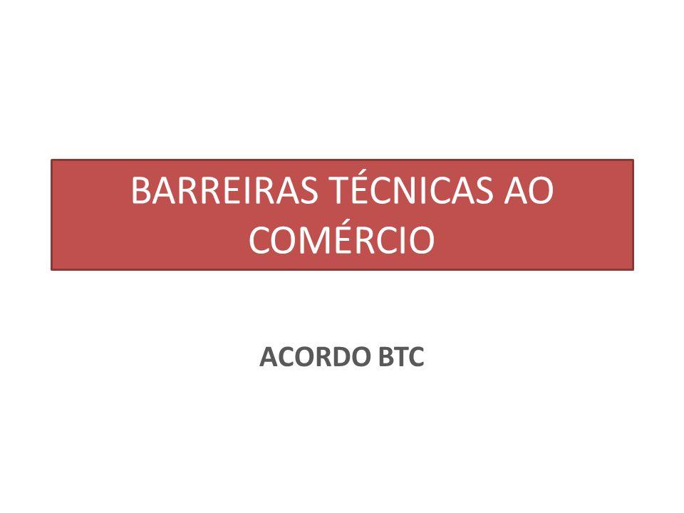 BARREIRAS TÉCNICAS AO COMÉRCIO ACORDO BTC