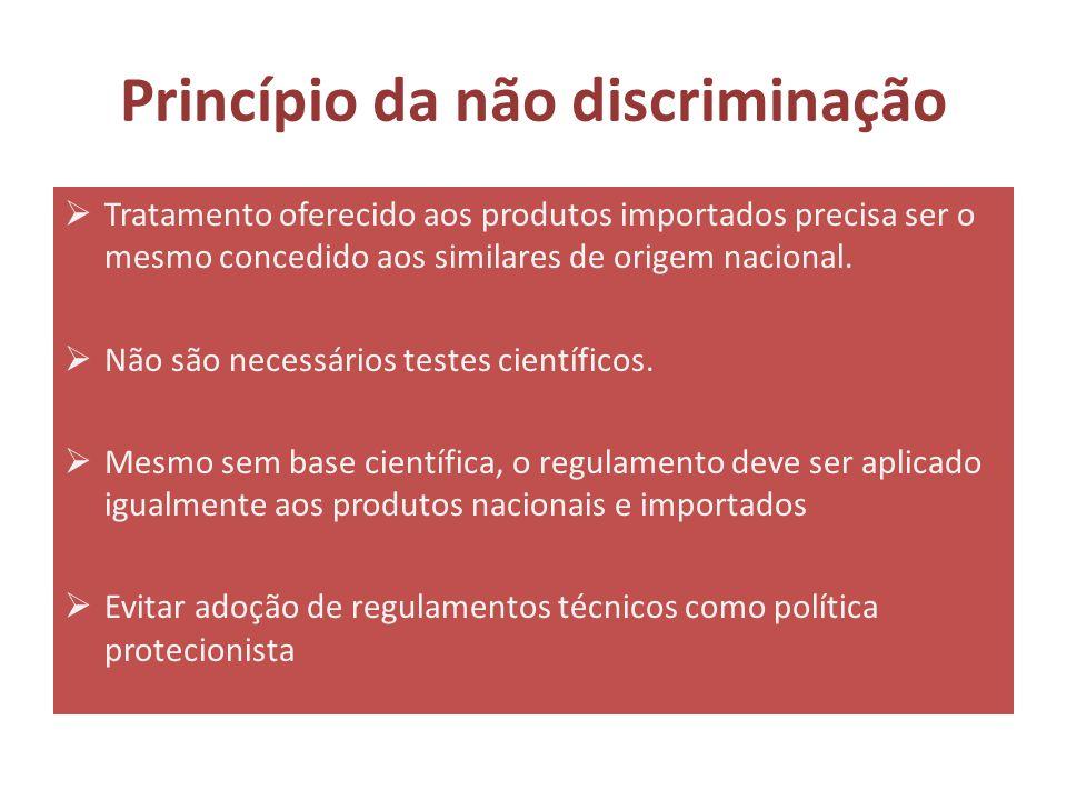 Princípio da não discriminação  Tratamento oferecido aos produtos importados precisa ser o mesmo concedido aos similares de origem nacional.  Não sã