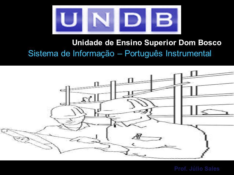 Unidade de Ensino Superior Dom Bosco Sistema de Informação – Português Instrumental Prof. Júlio Sales