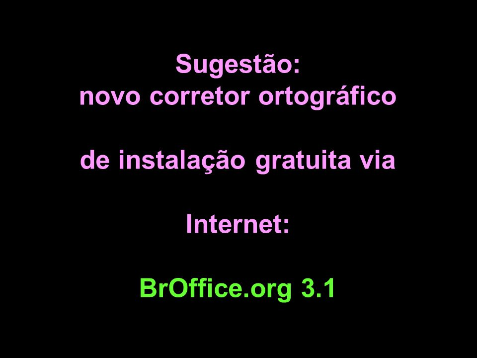 Sugestão: novo corretor ortográfico de instalação gratuita via Internet: BrOffice.org 3.1