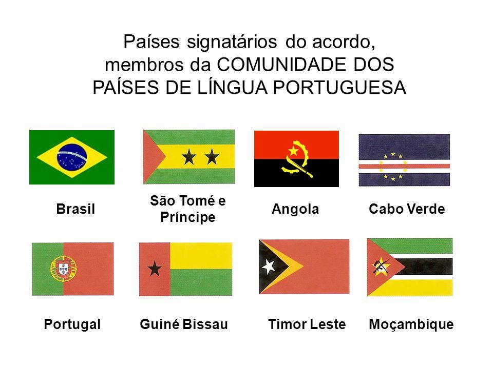 Países signatários do acordo, membros da COMUNIDADE DOS PAÍSES DE LÍNGUA PORTUGUESA Brasil São Tomé e Príncipe AngolaCabo Verde MoçambiqueTimor LesteG