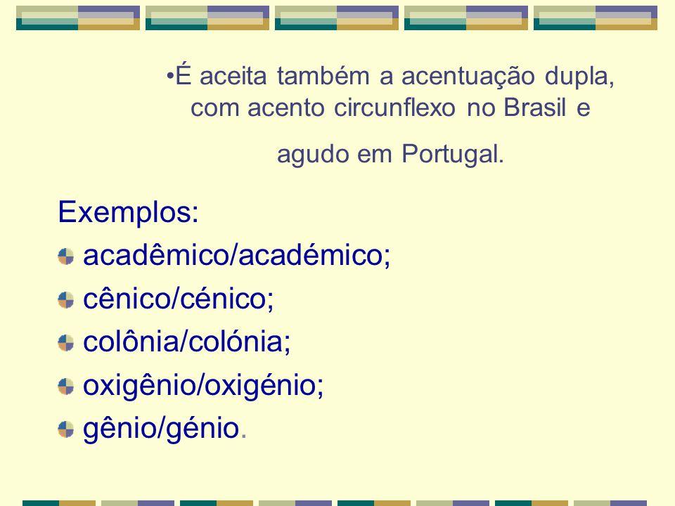 É aceita também a acentuação dupla, com acento circunflexo no Brasil e agudo em Portugal.