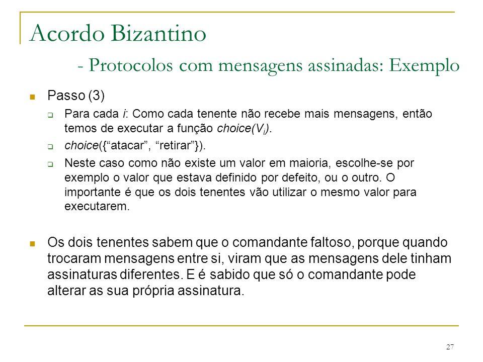 27 Acordo Bizantino - Protocolos com mensagens assinadas: Exemplo Passo (3)  Para cada i: Como cada tenente não recebe mais mensagens, então temos de