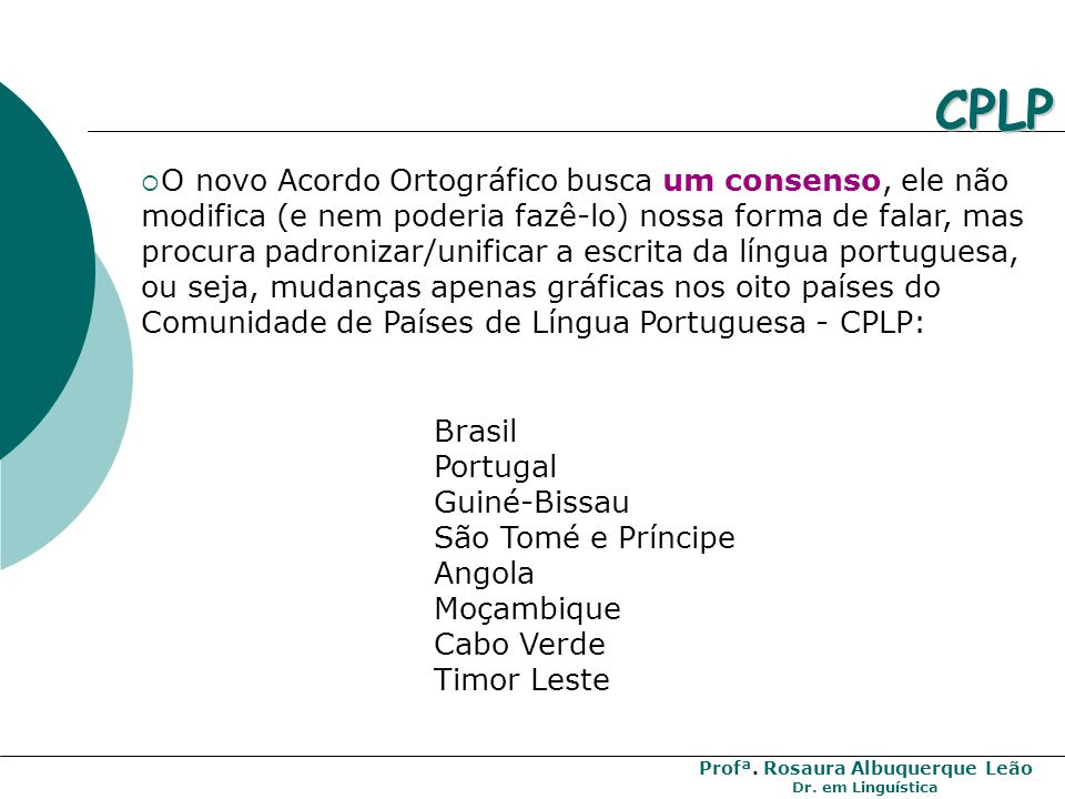 Profª. Rosaura Albuquerque Leão Dr. em Linguística Por que uma nova reforma da ortografia?
