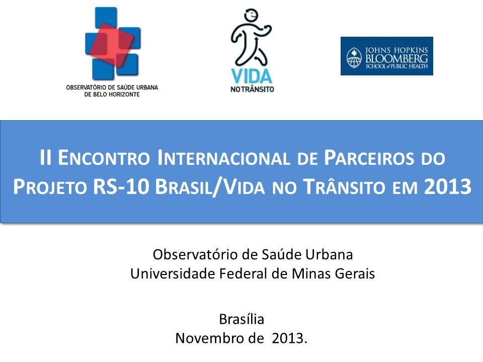 II E NCONTRO I NTERNACIONAL DE P ARCEIROS DO P ROJETO RS-10 B RASIL /V IDA NO T RÂNSITO EM 2013 Brasília Novembro de 2013.