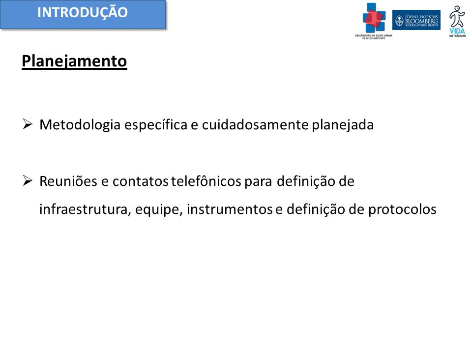 INTRODUÇÃO Planejamento  Metodologia específica e cuidadosamente planejada  Reuniões e contatos telefônicos para definição de infraestrutura, equipe, instrumentos e definição de protocolos