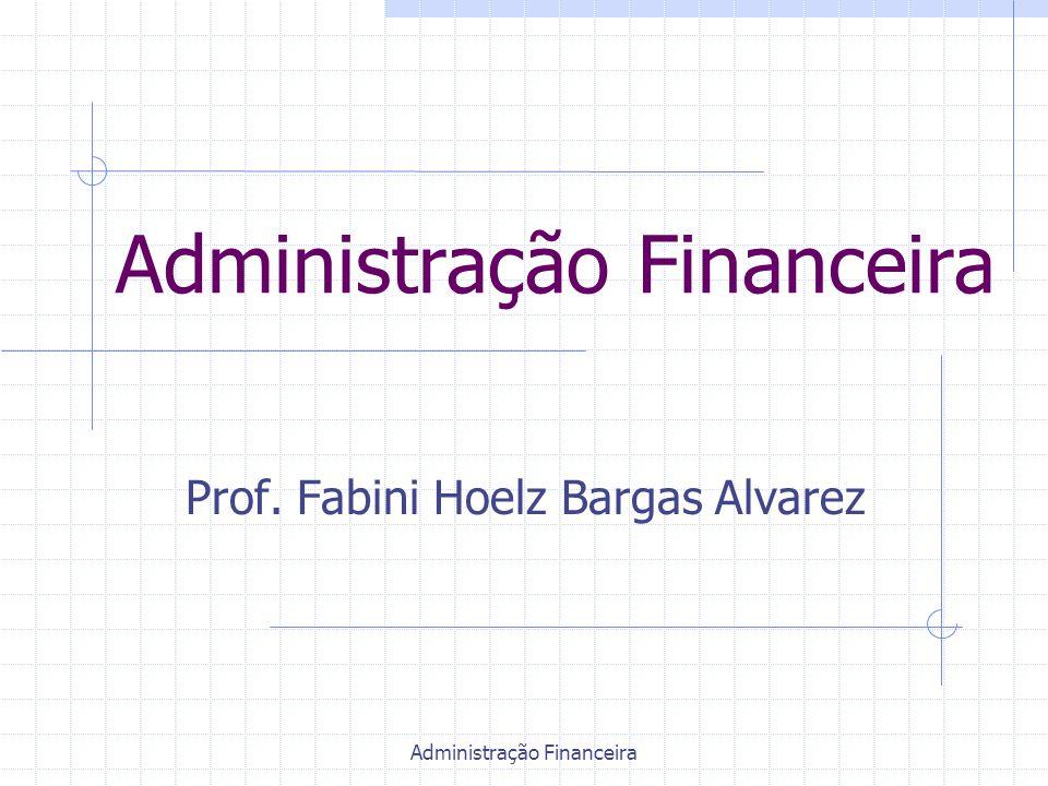Administração Financeira Prof. Fabini Hoelz Bargas Alvarez