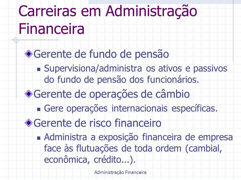Administração Financeira Carreiras em Administração Financeira Gerente de fundo de pensão Supervisiona/administra os ativos e passivos do fundo de pen