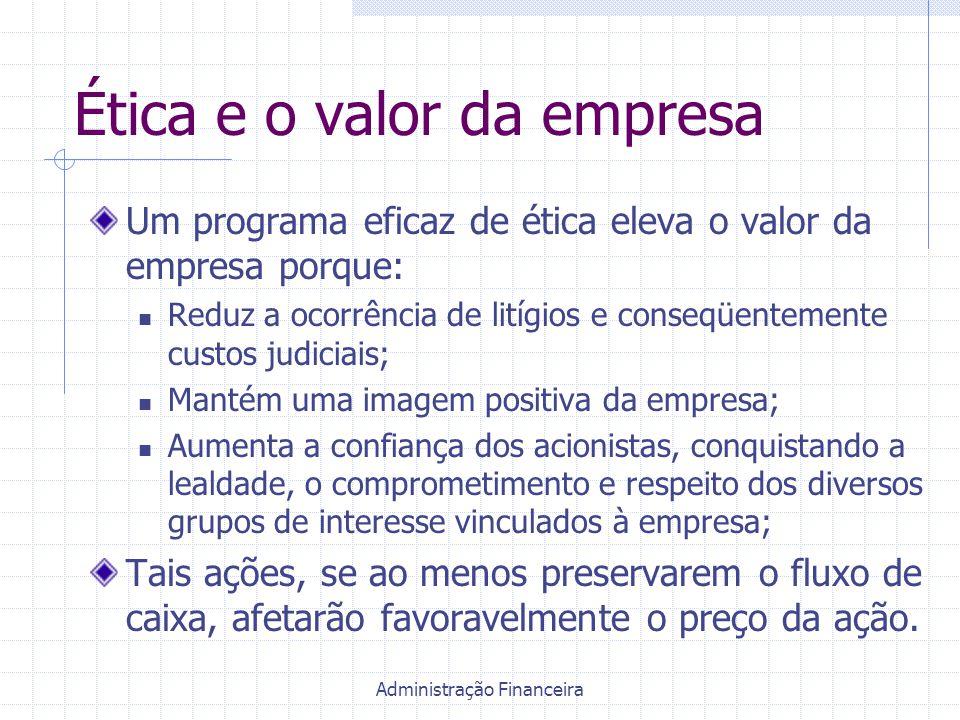 Administração Financeira Ética e o valor da empresa Um programa eficaz de ética eleva o valor da empresa porque: Reduz a ocorrência de litígios e cons