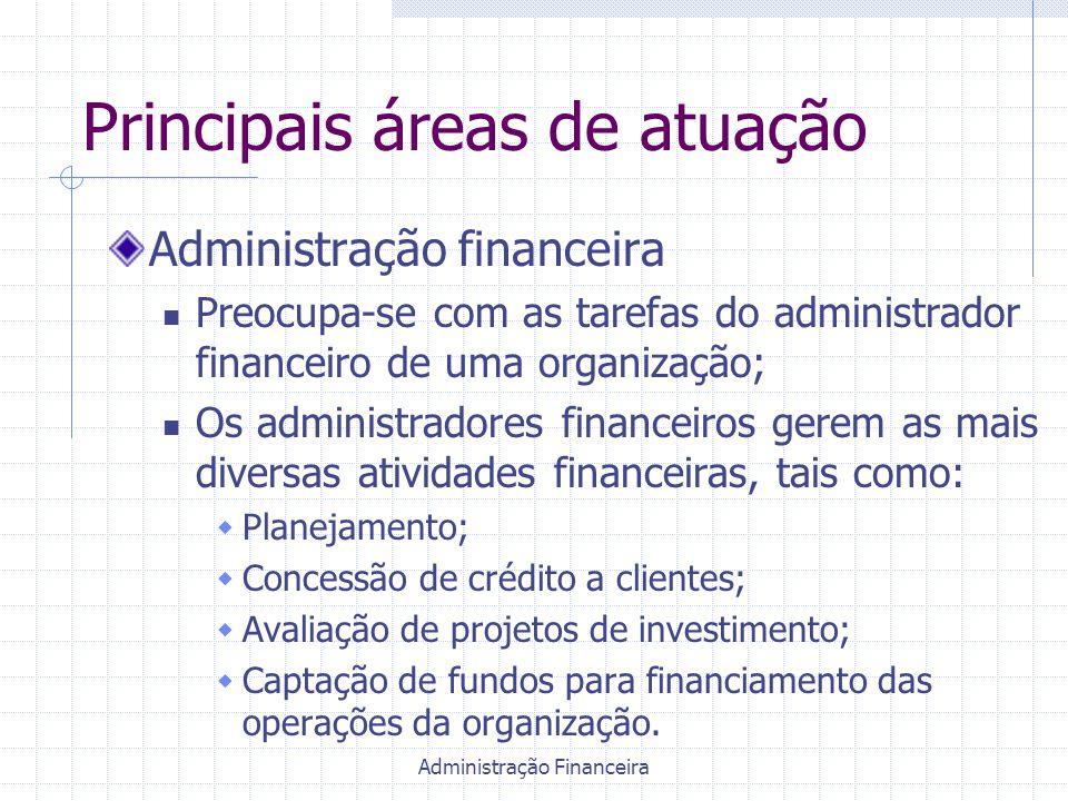Administração Financeira Principais áreas de atuação Administração financeira Preocupa-se com as tarefas do administrador financeiro de uma organizaçã
