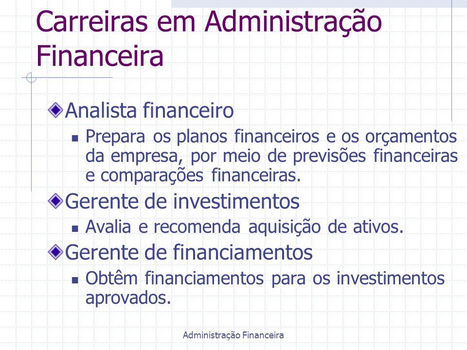 Administração Financeira Carreiras em Administração Financeira Analista financeiro Prepara os planos financeiros e os orçamentos da empresa, por meio