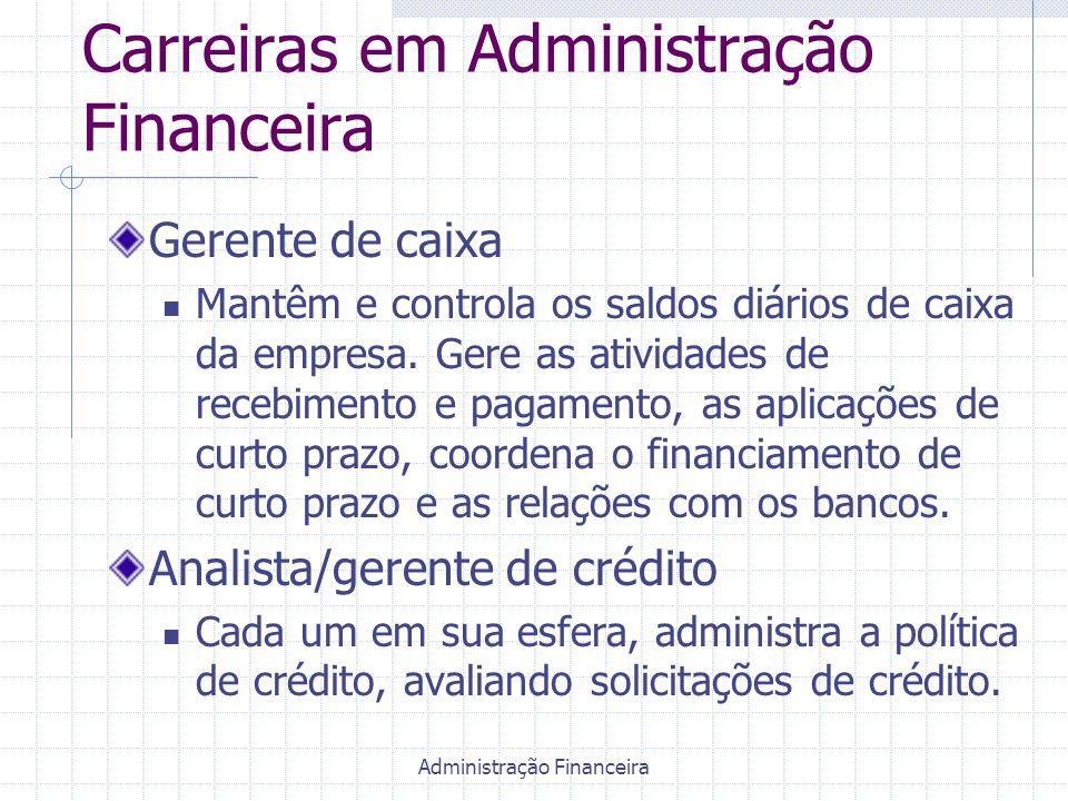 Administração Financeira Carreiras em Administração Financeira Gerente de fundo de pensão Supervisiona/administra os ativos e passivos do fundo de pensão dos funcionários.