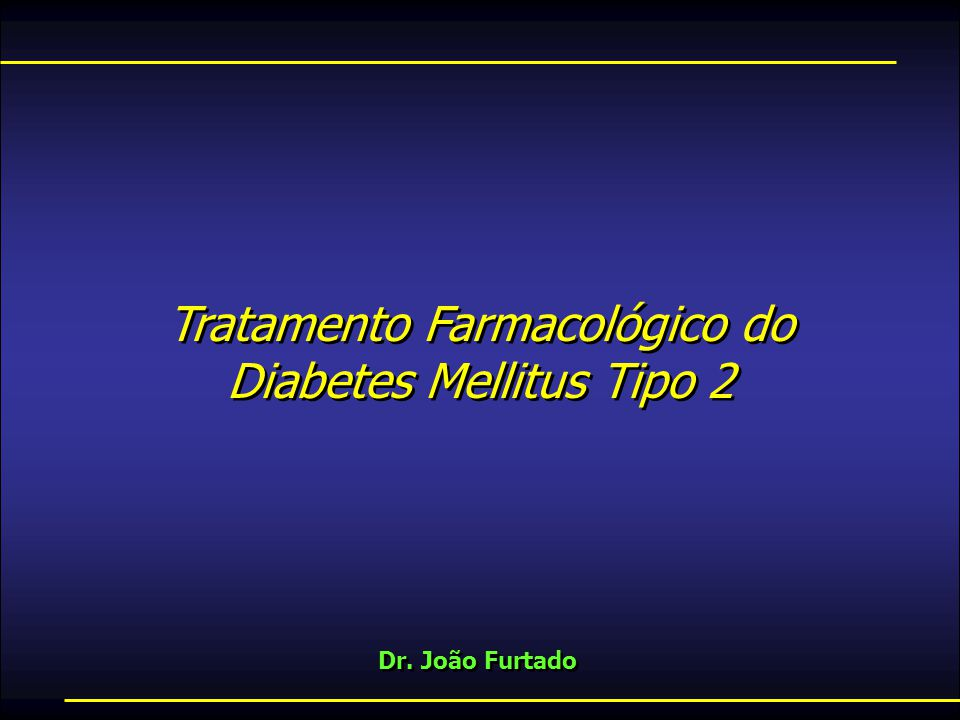 Tratamento Farmacológico do Diabetes Mellitus Tipo 2 Dr.