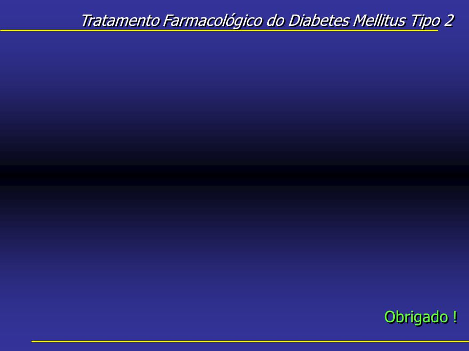 Tratamento Farmacológico do Diabetes Mellitus Tipo 2 Obrigado !