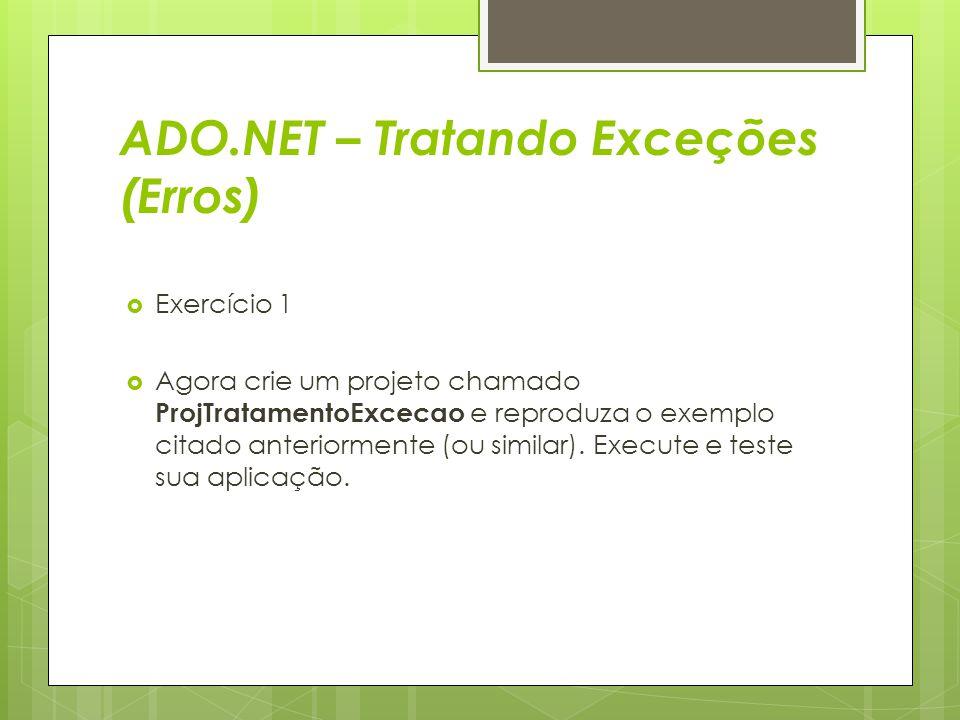  Exercício 1  Agora crie um projeto chamado ProjTratamentoExcecao e reproduza o exemplo citado anteriormente (ou similar). Execute e teste sua aplic