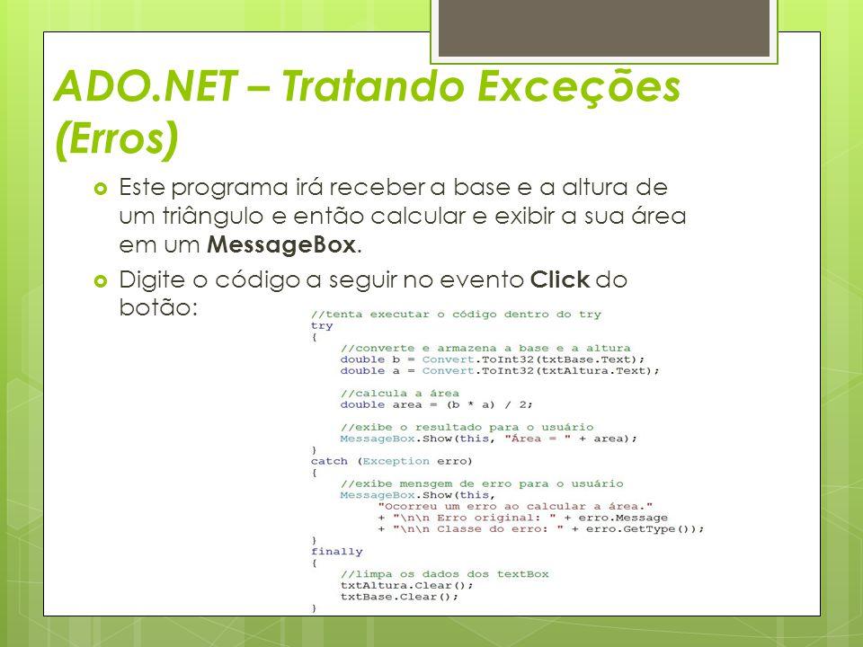 ADO.NET – Tratando Exceções (Erros)  Este programa irá receber a base e a altura de um triângulo e então calcular e exibir a sua área em um MessageBo