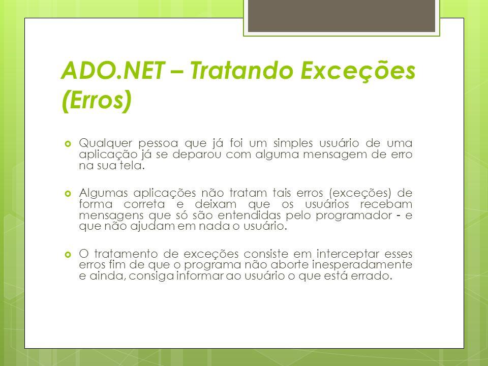 ADO.NET – Tratando Exceções (Erros)  Qualquer pessoa que já foi um simples usuário de uma aplicação já se deparou com alguma mensagem de erro na sua