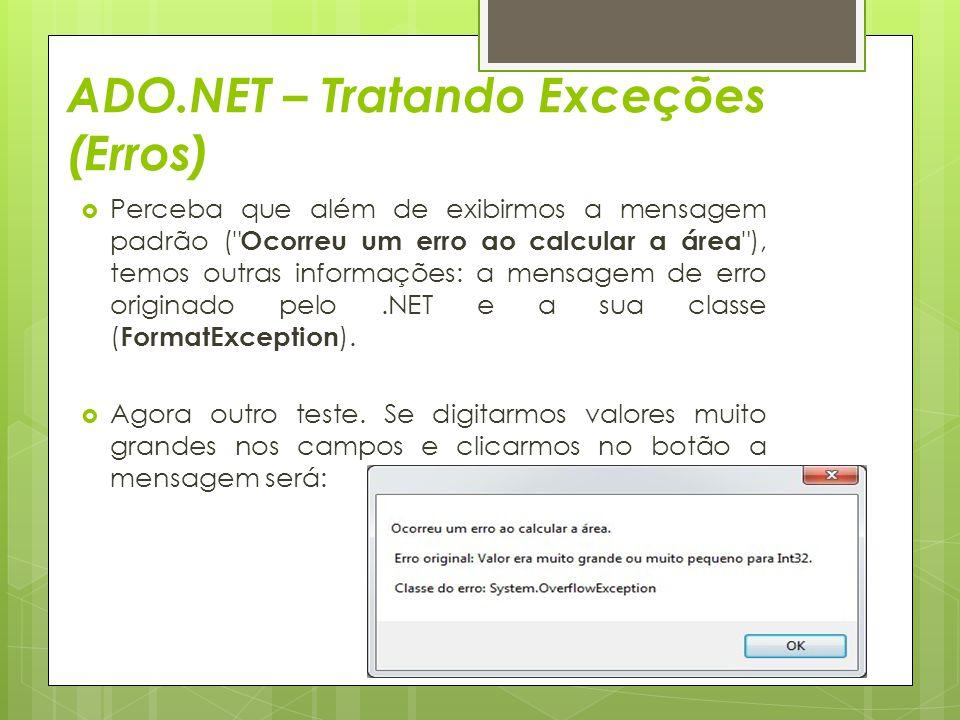 ADO.NET – Tratando Exceções (Erros)  Perceba que além de exibirmos a mensagem padrão (