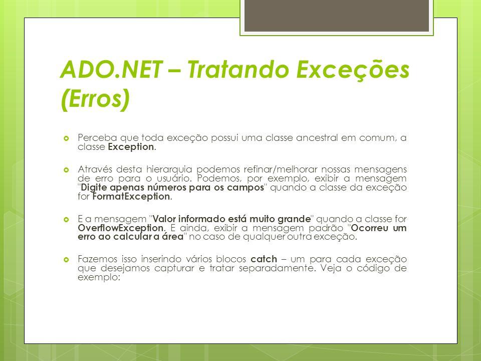 ADO.NET – Tratando Exceções (Erros)  Perceba que toda exceção possui uma classe ancestral em comum, a classe Exception.  Através desta hierarquia po