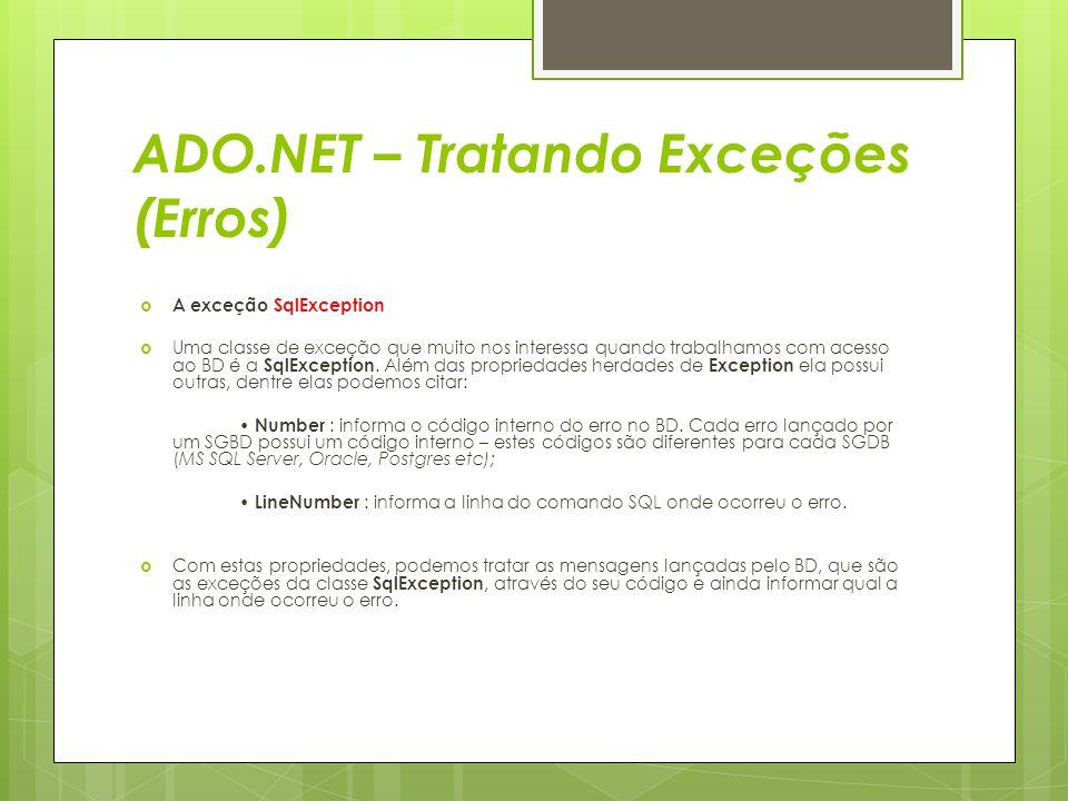 ADO.NET – Tratando Exceções (Erros)  A exceção SqlException  Uma classe de exceção que muito nos interessa quando trabalhamos com acesso ao BD é a S