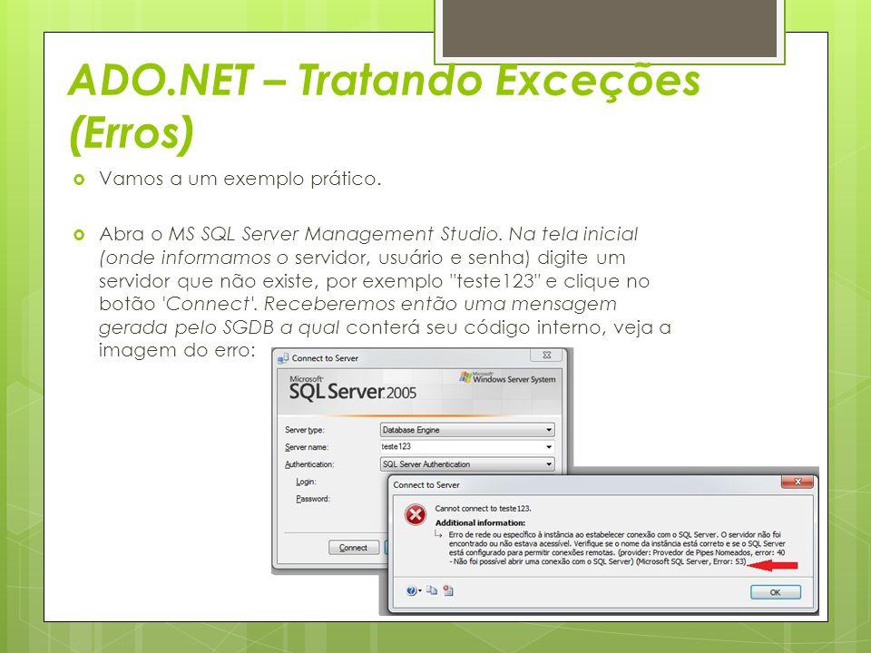 ADO.NET – Tratando Exceções (Erros)  Vamos a um exemplo prático.  Abra o MS SQL Server Management Studio. Na tela inicial (onde informamos o servido