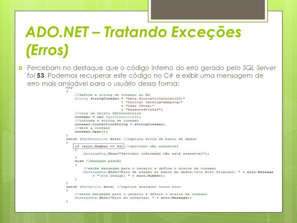 ADO.NET – Tratando Exceções (Erros)  Percebam no destaque que o código interno do erro gerado pelo SQL Server foi 53. Podemos recuperar este código n