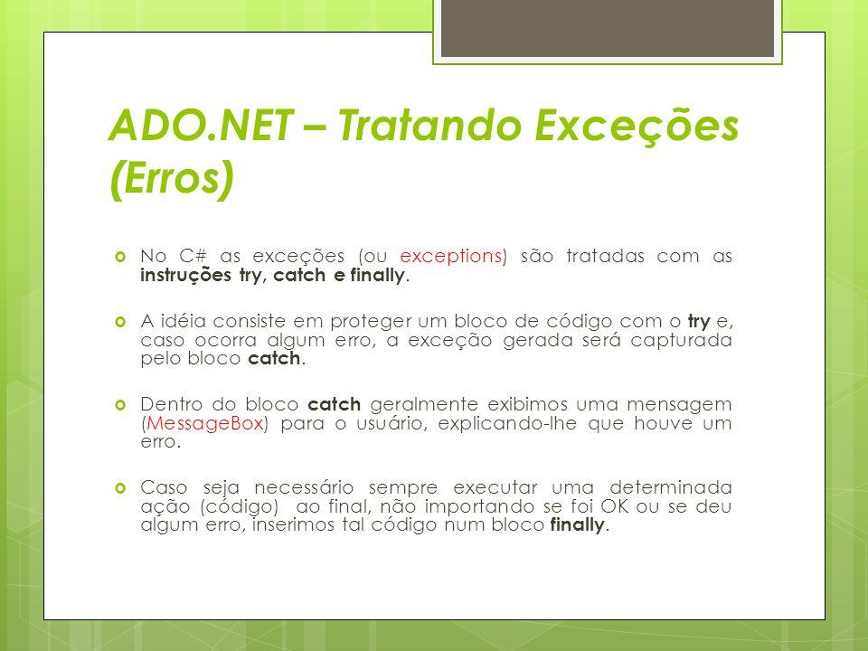 ADO.NET – Tratando Exceções (Erros)  No C# as exceções (ou exceptions) são tratadas com as instruções try, catch e finally.  A idéia consiste em pro
