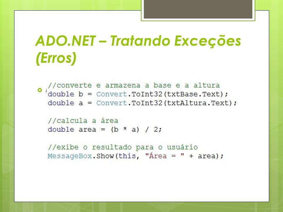 ADO.NET – Tratando Exceções (Erros)  Evento click do botão