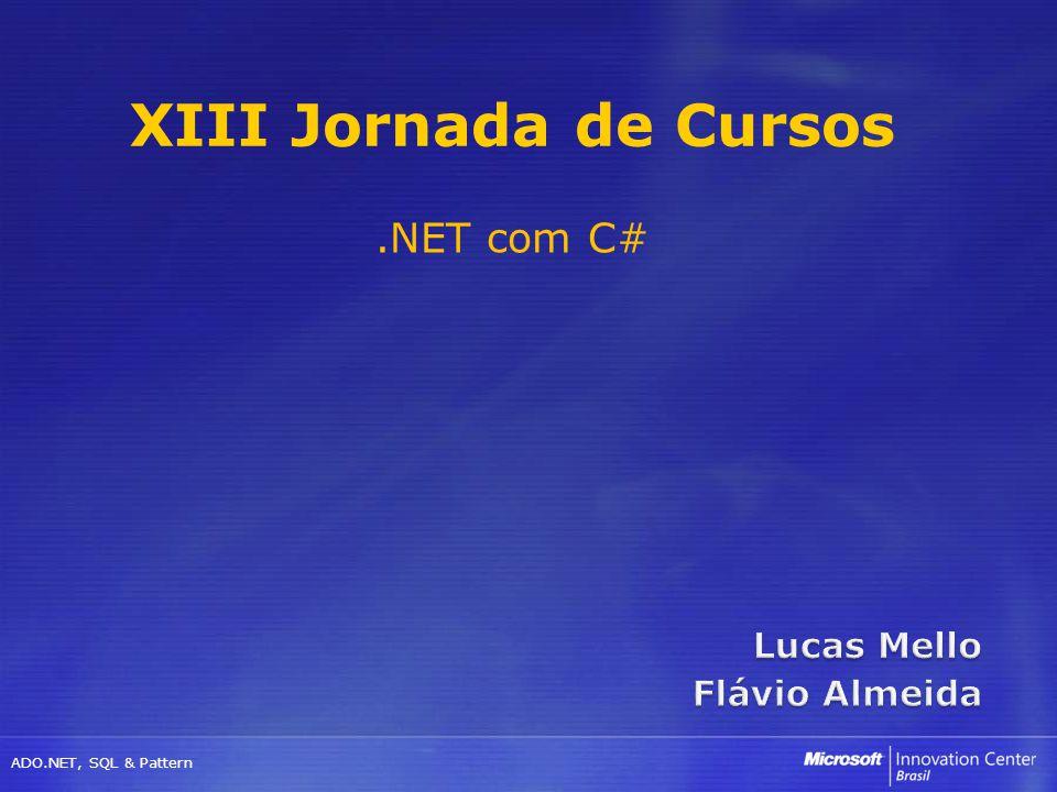 ADO.NET, SQL & Pattern XIII Jornada de Cursos.NET com C#