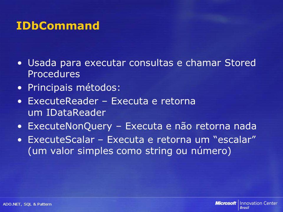 ADO.NET, SQL & Pattern Usada para executar consultas e chamar Stored Procedures Principais métodos: ExecuteReader – Executa e retorna um IDataReader E