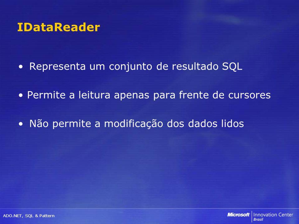 ADO.NET, SQL & Pattern Representa um conjunto de resultado SQL Permite a leitura apenas para frente de cursores Não permite a modificação dos dados li