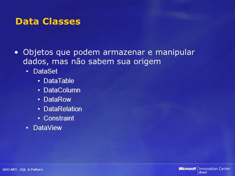 ADO.NET, SQL & Pattern Objetos que podem armazenar e manipular dados, mas não sabem sua origem DataSet DataTable DataColumn DataRow DataRelation Const