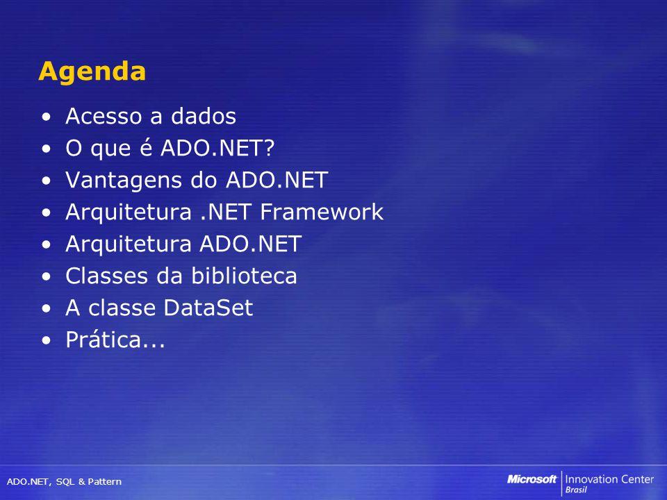 ADO.NET, SQL & Pattern Objetos que podem armazenar e manipular dados, mas não sabem sua origem DataSet DataTable DataColumn DataRow DataRelation Constraint DataView Data Classes